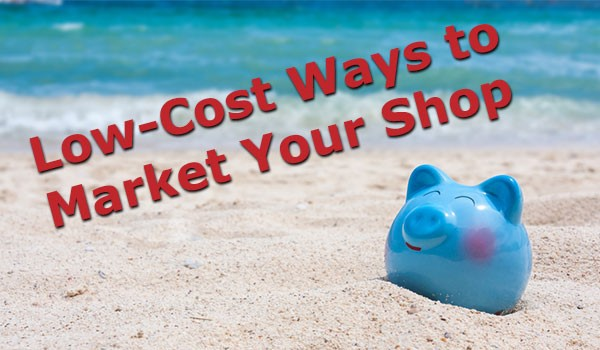 Low-Cost Ways to Market Your Shop