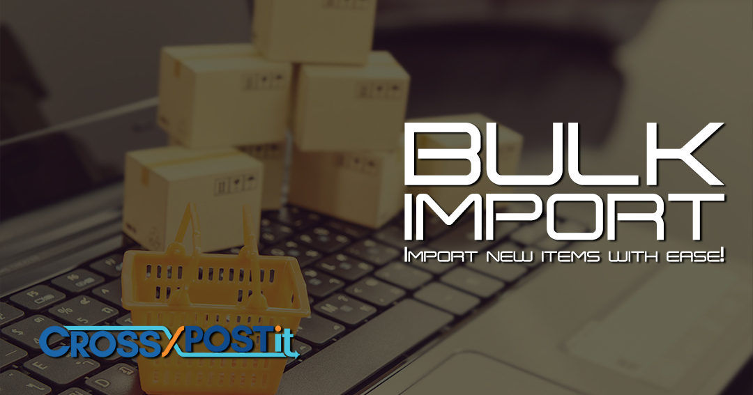 BULK IMPORT-Import new items with ease!